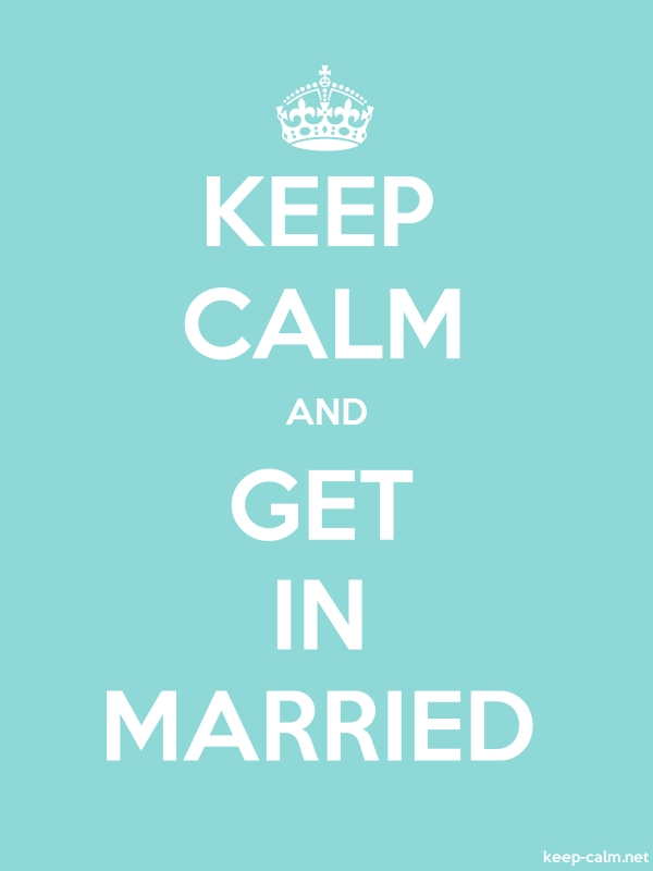 KEEP CALM AND GET IN MARRIED - white/lightblue - Default (600x800)