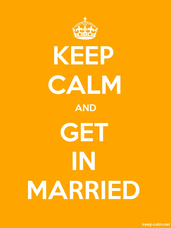 KEEP CALM AND GET IN MARRIED - white/orange - Default (600x800)