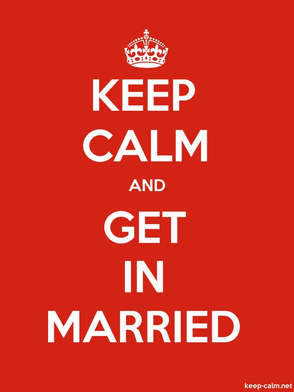 KEEP CALM AND GET IN MARRIED - white/red - Default (600x800)