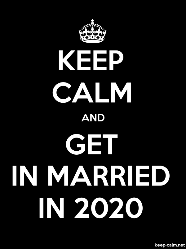 KEEP CALM AND GET IN MARRIED IN 2020 - white/black - Default (600x800)