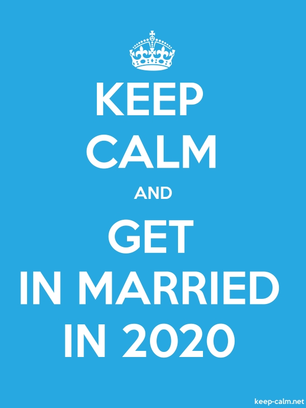 KEEP CALM AND GET IN MARRIED IN 2020 - white/blue - Default (600x800)
