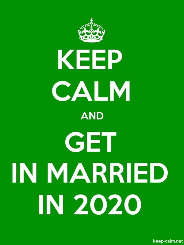 KEEP CALM AND GET IN MARRIED IN 2020 - white/green - Default (600x800)