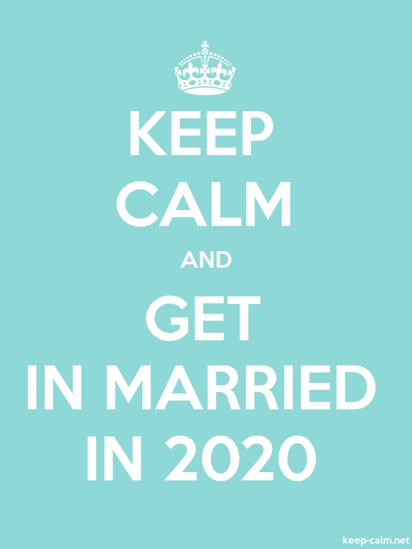 KEEP CALM AND GET IN MARRIED IN 2020 - white/lightblue - Default (600x800)