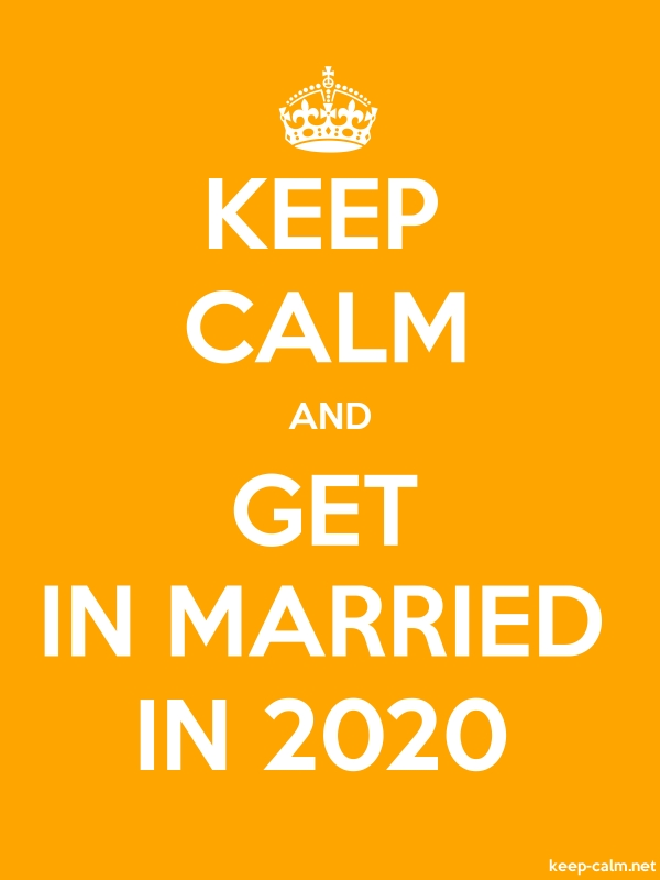 KEEP CALM AND GET IN MARRIED IN 2020 - white/orange - Default (600x800)