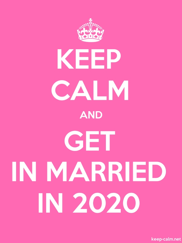 KEEP CALM AND GET IN MARRIED IN 2020 - white/pink - Default (600x800)