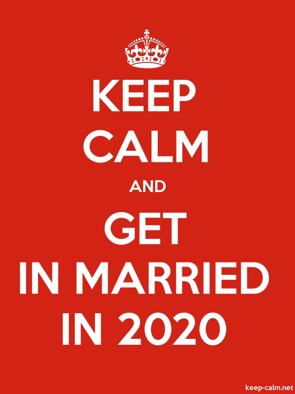 KEEP CALM AND GET IN MARRIED IN 2020 - white/red - Default (600x800)
