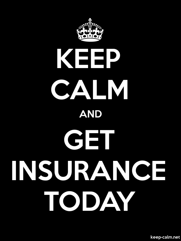 KEEP CALM AND GET INSURANCE TODAY - white/black - Default (600x800)