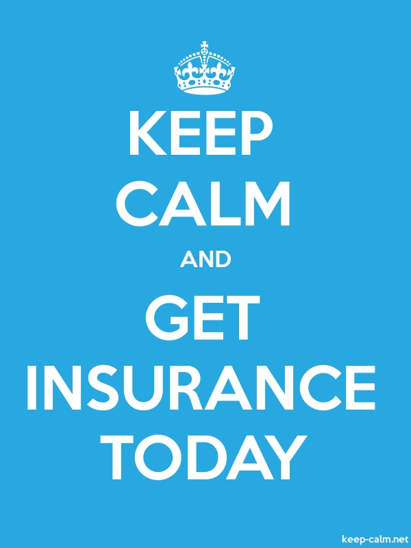 KEEP CALM AND GET INSURANCE TODAY - white/blue - Default (600x800)