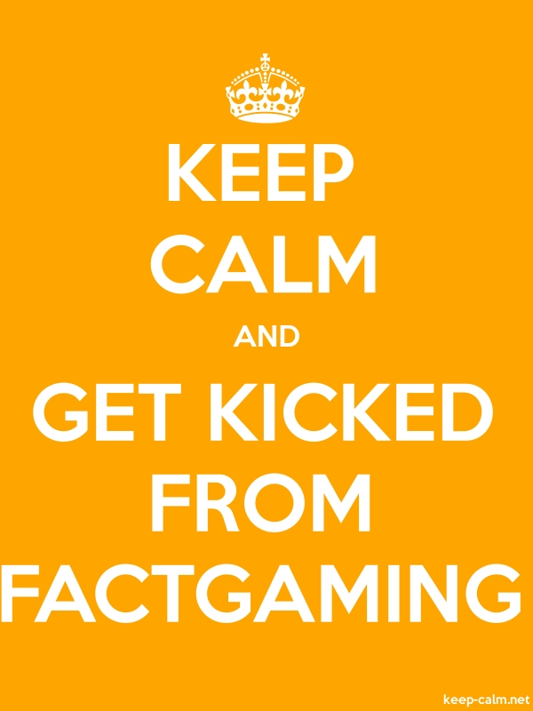 KEEP CALM AND GET KICKED FROM FACTGAMING - white/orange - Default (600x800)