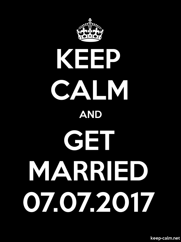 KEEP CALM AND GET MARRIED 07.07.2017 - white/black - Default (600x800)