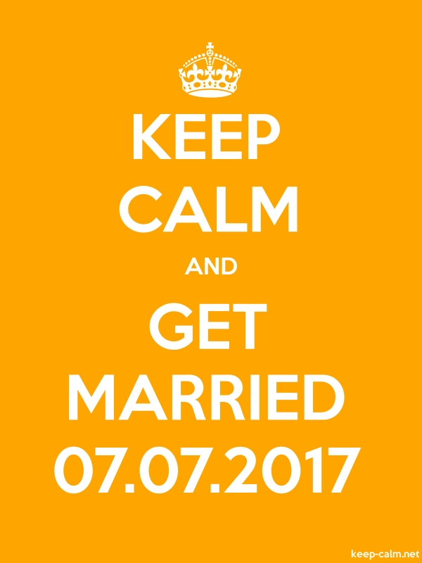 KEEP CALM AND GET MARRIED 07.07.2017 - white/orange - Default (600x800)