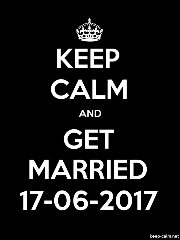 KEEP CALM AND GET MARRIED 17-06-2017 - white/black - Default (600x800)