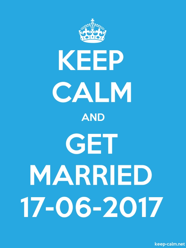 KEEP CALM AND GET MARRIED 17-06-2017 - white/blue - Default (600x800)