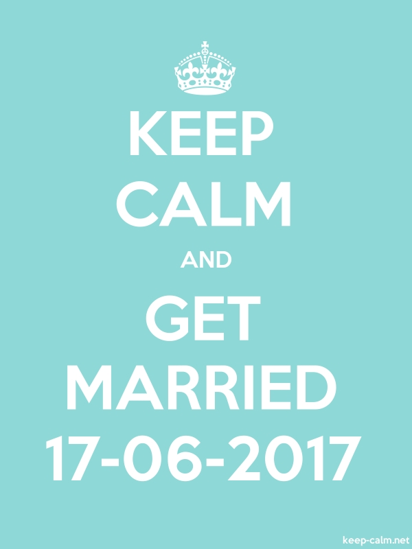 KEEP CALM AND GET MARRIED 17-06-2017 - white/lightblue - Default (600x800)
