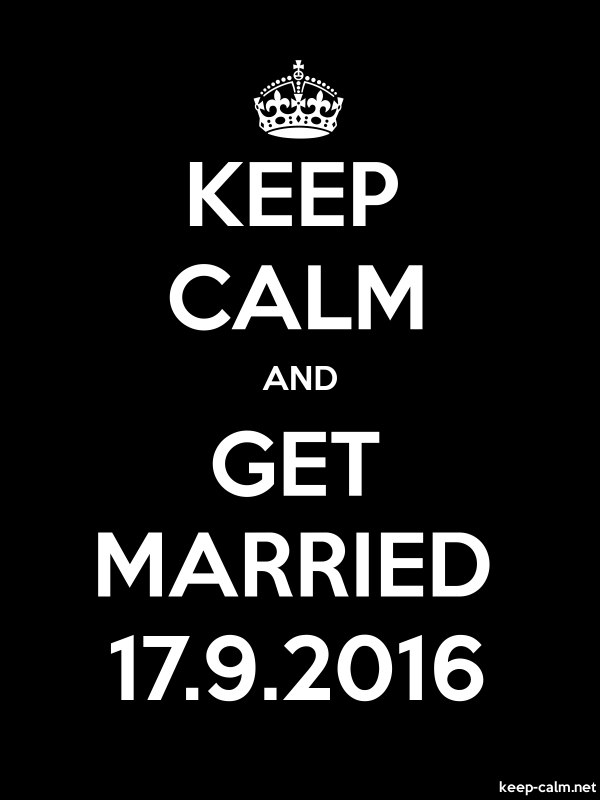 KEEP CALM AND GET MARRIED 17.9.2016 - white/black - Default (600x800)