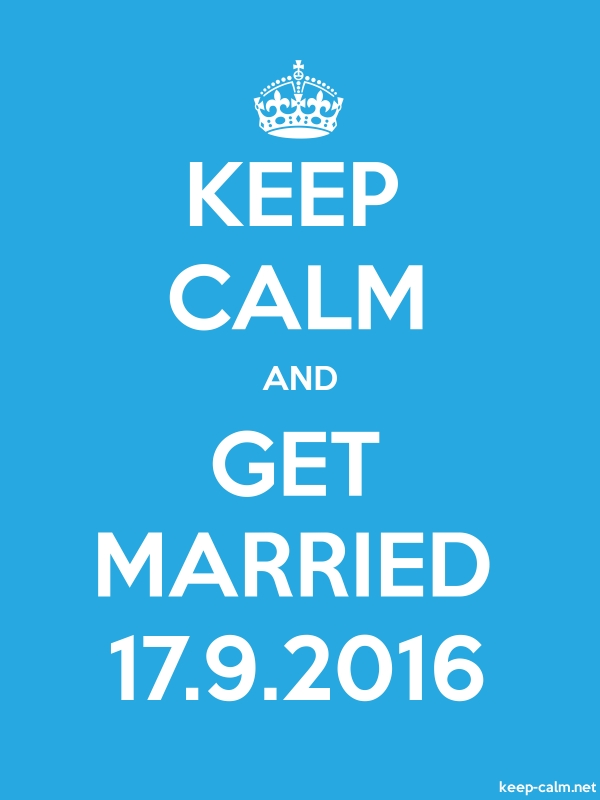 KEEP CALM AND GET MARRIED 17.9.2016 - white/blue - Default (600x800)