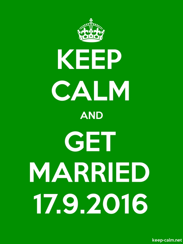 KEEP CALM AND GET MARRIED 17.9.2016 - white/green - Default (600x800)
