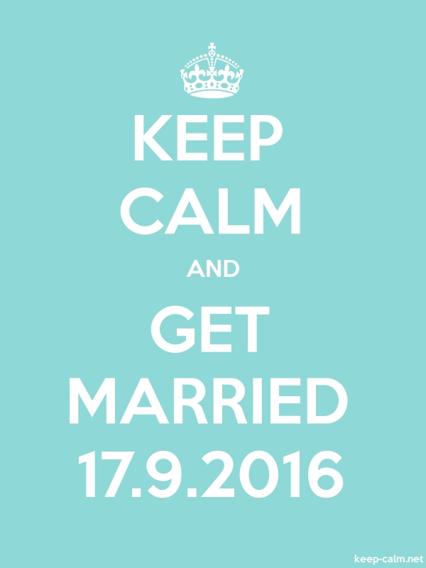 KEEP CALM AND GET MARRIED 17.9.2016 - white/lightblue - Default (600x800)