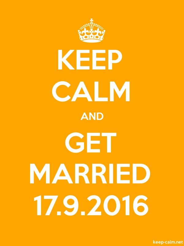 KEEP CALM AND GET MARRIED 17.9.2016 - white/orange - Default (600x800)
