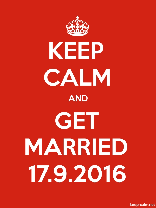 KEEP CALM AND GET MARRIED 17.9.2016 - white/red - Default (600x800)