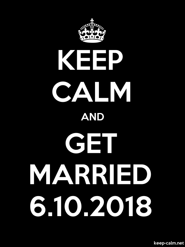 KEEP CALM AND GET MARRIED 6.10.2018 - white/black - Default (600x800)