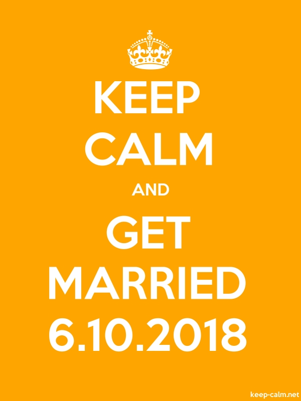 KEEP CALM AND GET MARRIED 6.10.2018 - white/orange - Default (600x800)