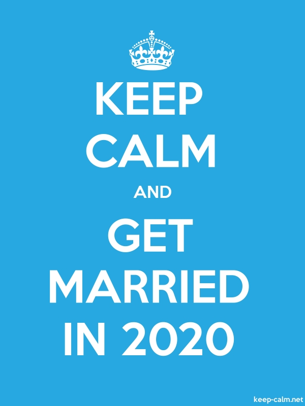 KEEP CALM AND GET MARRIED IN 2020 - white/blue - Default (600x800)