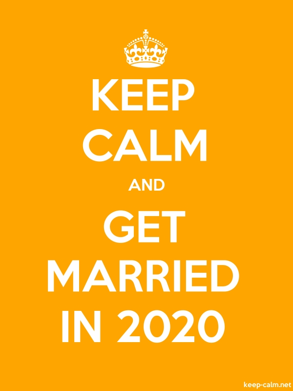 KEEP CALM AND GET MARRIED IN 2020 - white/orange - Default (600x800)
