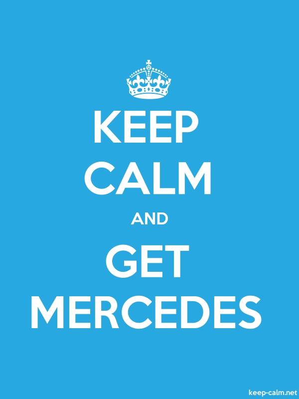 KEEP CALM AND GET MERCEDES - white/blue - Default (600x800)
