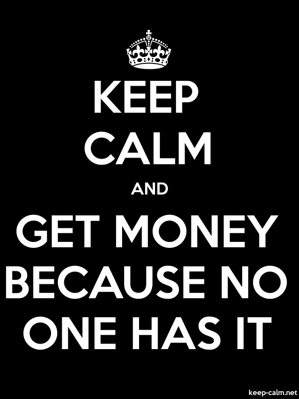 KEEP CALM AND GET MONEY BECAUSE NO ONE HAS IT - white/black - Default (600x800)
