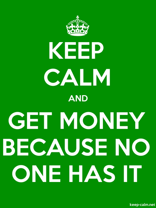 KEEP CALM AND GET MONEY BECAUSE NO ONE HAS IT - white/green - Default (600x800)