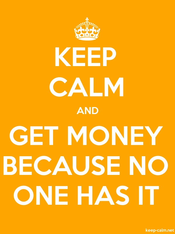 KEEP CALM AND GET MONEY BECAUSE NO ONE HAS IT - white/orange - Default (600x800)