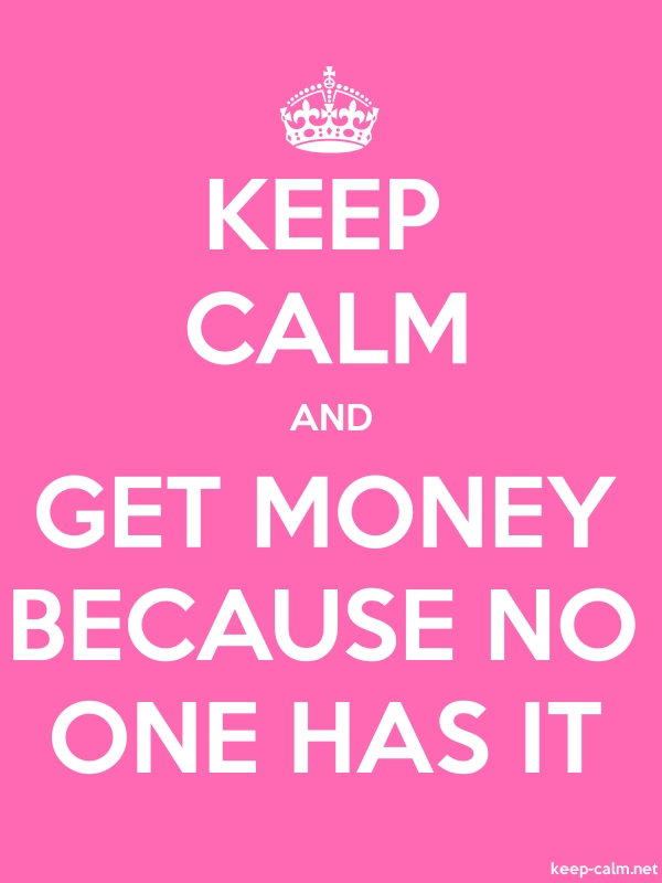 KEEP CALM AND GET MONEY BECAUSE NO ONE HAS IT - white/pink - Default (600x800)