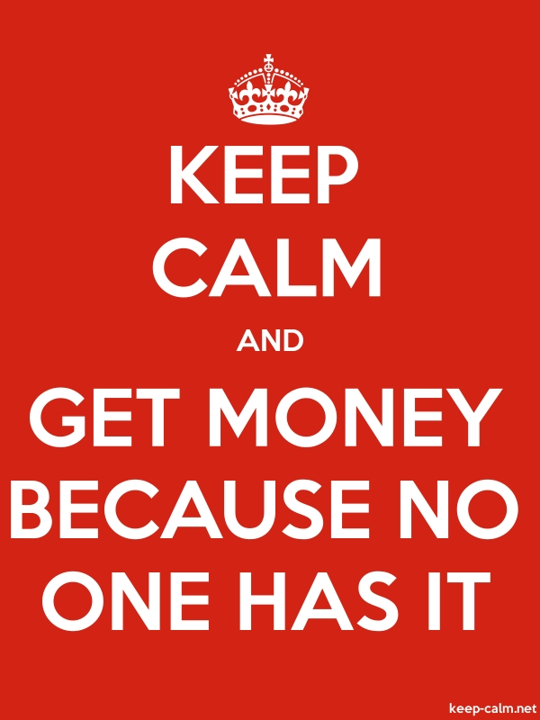 KEEP CALM AND GET MONEY BECAUSE NO ONE HAS IT - white/red - Default (600x800)