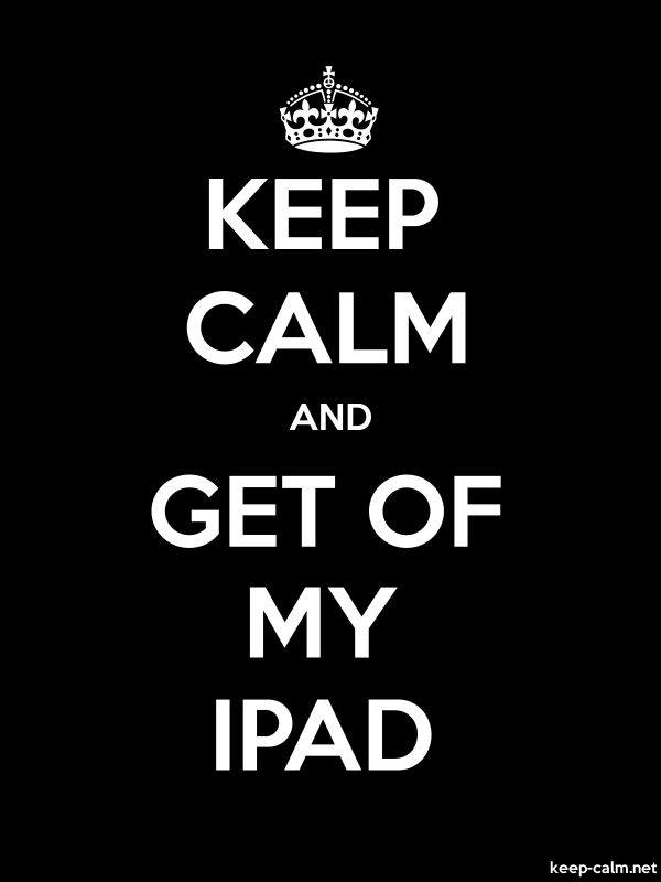 KEEP CALM AND GET OF MY IPAD - white/black - Default (600x800)