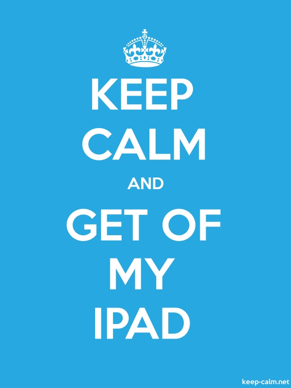 KEEP CALM AND GET OF MY IPAD - white/blue - Default (600x800)