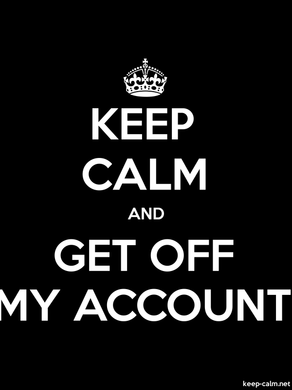 KEEP CALM AND GET OFF MY ACCOUNT - white/black - Default (600x800)