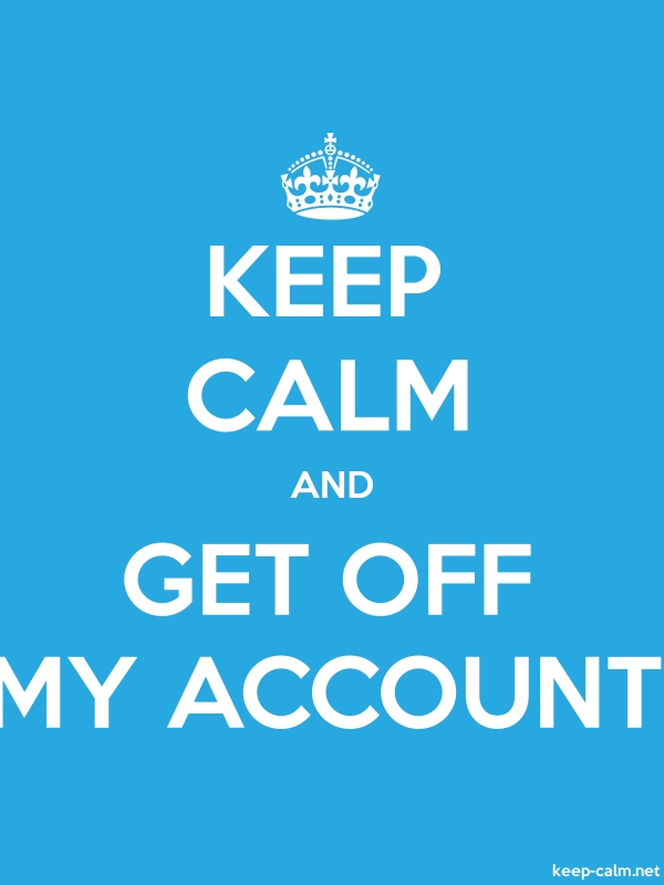 KEEP CALM AND GET OFF MY ACCOUNT - white/blue - Default (600x800)