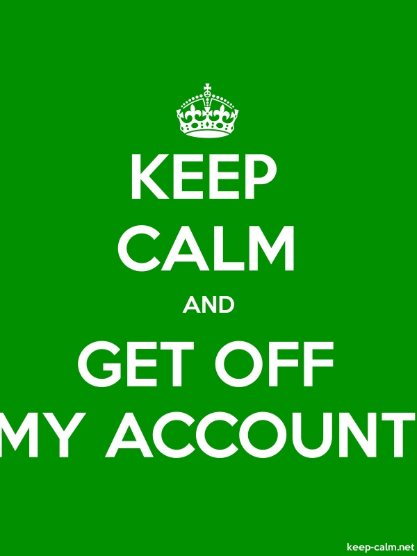KEEP CALM AND GET OFF MY ACCOUNT - white/green - Default (600x800)