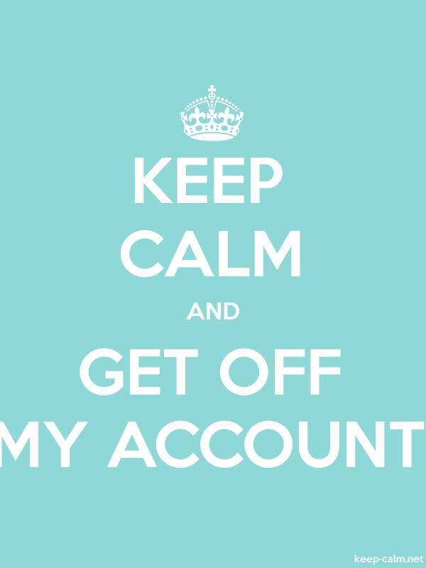 KEEP CALM AND GET OFF MY ACCOUNT - white/lightblue - Default (600x800)