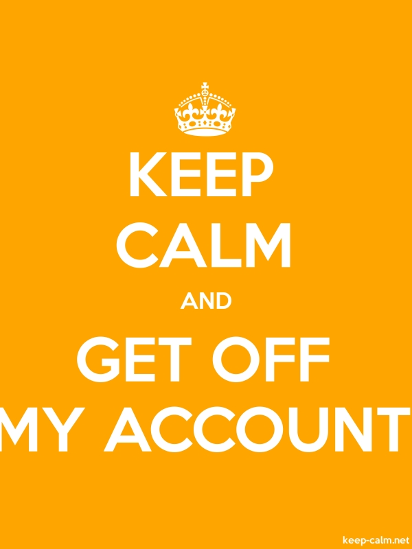 KEEP CALM AND GET OFF MY ACCOUNT - white/orange - Default (600x800)