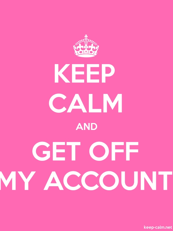 KEEP CALM AND GET OFF MY ACCOUNT - white/pink - Default (600x800)