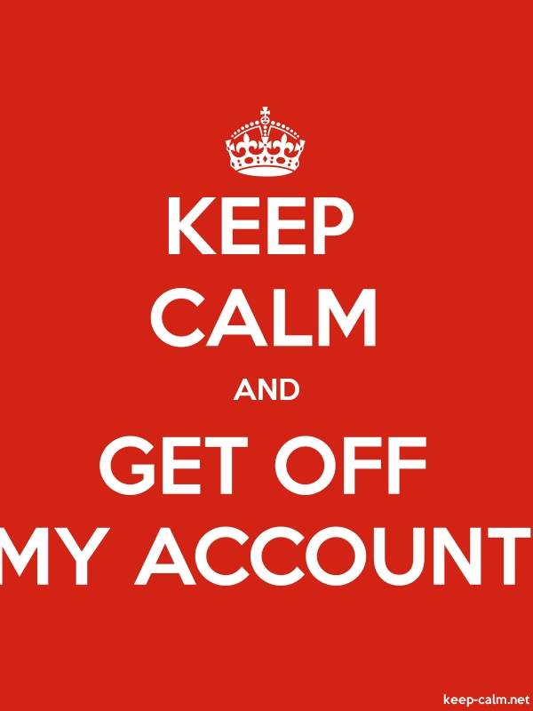 KEEP CALM AND GET OFF MY ACCOUNT - white/red - Default (600x800)