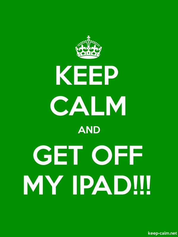 KEEP CALM AND GET OFF MY IPAD!!! - white/green - Default (600x800)