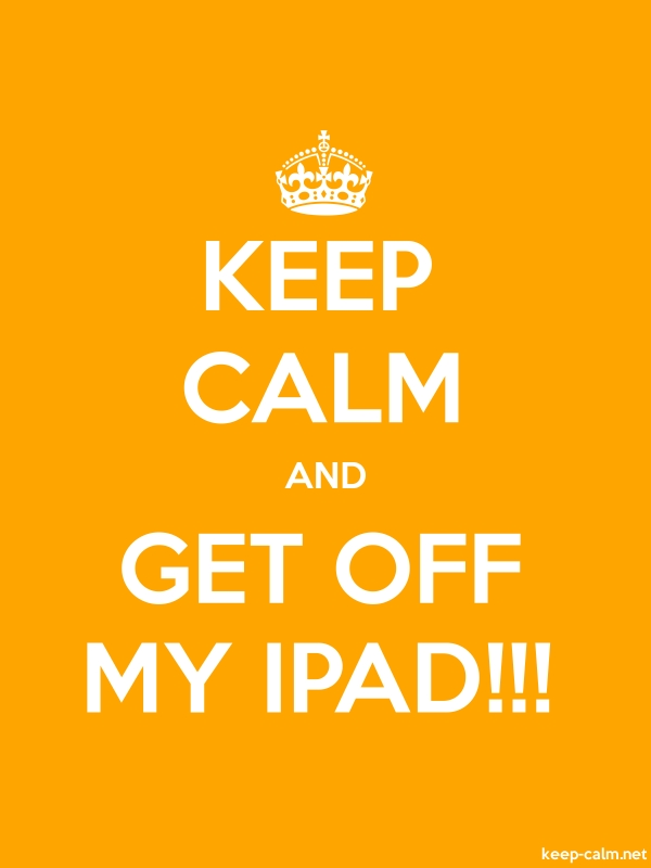 KEEP CALM AND GET OFF MY IPAD!!! - white/orange - Default (600x800)