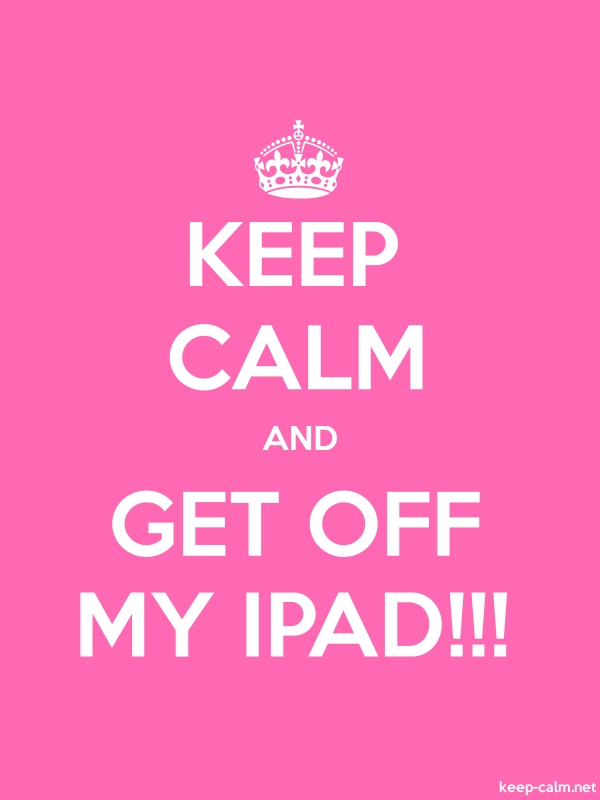 KEEP CALM AND GET OFF MY IPAD!!! - white/pink - Default (600x800)