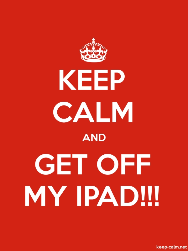 KEEP CALM AND GET OFF MY IPAD!!! - white/red - Default (600x800)
