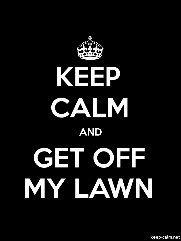 KEEP CALM AND GET OFF MY LAWN - white/black - Default (600x800)