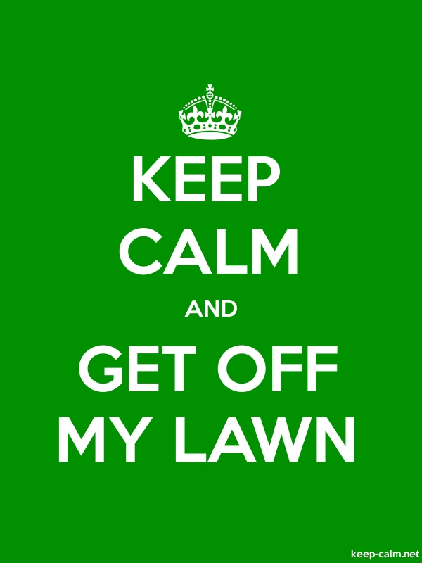 KEEP CALM AND GET OFF MY LAWN - white/green - Default (600x800)