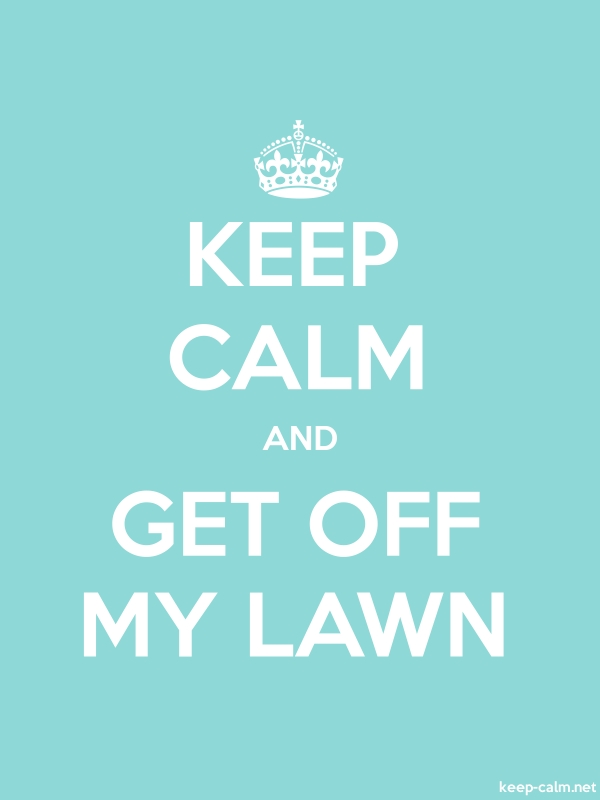 KEEP CALM AND GET OFF MY LAWN - white/lightblue - Default (600x800)